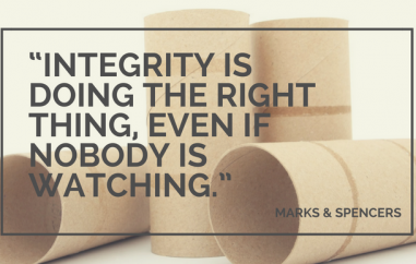 Integrity is doing the right thing, even if nobody is watching.